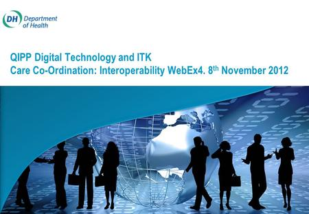 QIPP Digital Technology and ITK Care Co-Ordination: Interoperability WebEx4. 8 th November 2012.