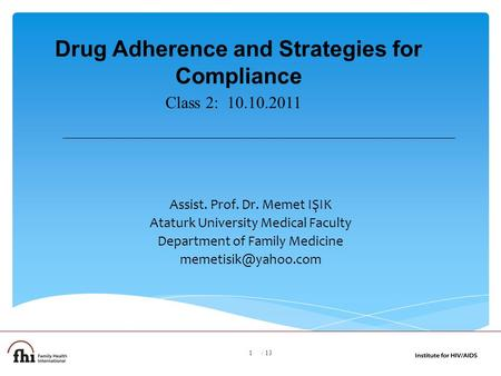 Drug Adherence and Strategies for Compliance Assist. Prof. Dr. Memet IŞIK Ataturk University Medical Faculty Department of Family Medicine