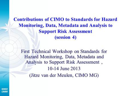 Contributions of CIMO to Standards for Hazard Monitoring, Data, Metadata and Analysis to Support Risk Assessment (session 4) First Technical Workshop on.