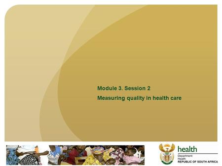 Module 3. Session 2 Measuring quality in health care.