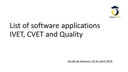 List of software applications IVET, CVET and Quality Alcalá de Henares 26 de abril 2015.