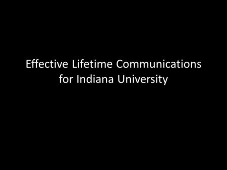 Effective Lifetime Communications for Indiana University.