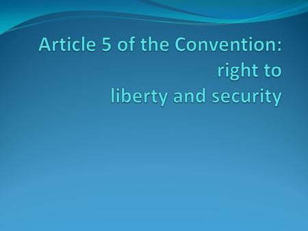 Article 5 of the Convention: right to liberty and security 1. Everyone has the right to liberty and security of person. No one shall be deprived of his.