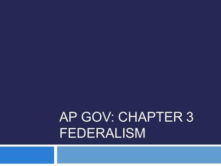 AP GOV: CHAPTER 3 FEDERALISM. Governmental Structure  Federalism: a political structure in which authority is shared between local governments and a.