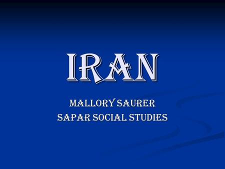 IRAN Mallory Saurer SAPAR Social Studies. Where is Iran?