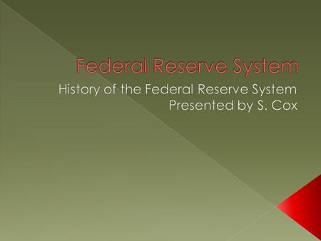 Describe the first two central banks in the US  Explore the problems caused by the lack of a central bank  Explain how the Federal Reserve System.
