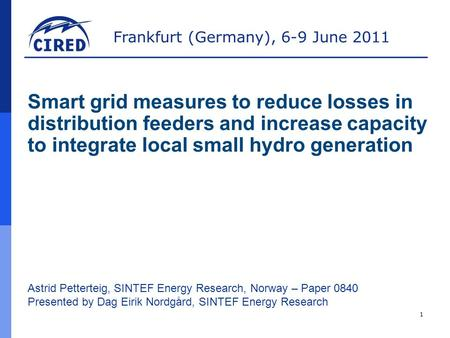 Frankfurt (Germany), 6-9 June 2011 1 Astrid Petterteig, SINTEF Energy Research, Norway – Paper 0840 Presented by Dag Eirik Nordgård, SINTEF Energy Research.