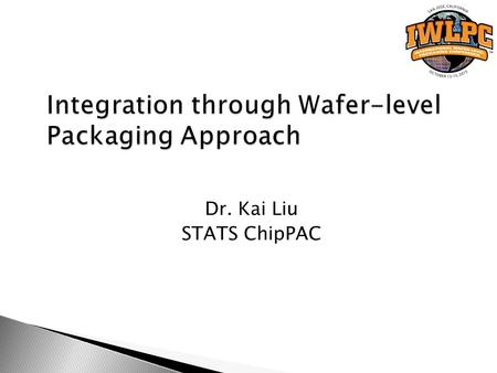 Dr. Kai Liu STATS ChipPAC. Comparison of flip chip packaging and fan- out eWLB packaging.  Similar to fc-package.  But more straightforward, and more.