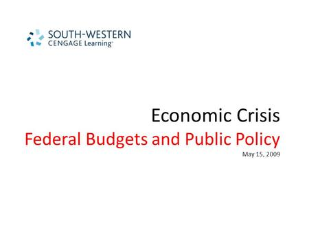 Economic Crisis Federal Budgets and Public Policy May 15, 2009.