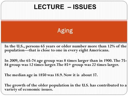 S OCIAL S ECURITY AND H EALTH C ARE LECTURE – ISSUES In the U.S., persons 65 years or older number more than 12% of the population—that is close to one.
