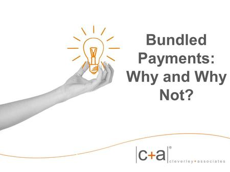 Bundled Payments: Why and Why Not?. 2  Why bundled payments?  What are current Medicare Payments?  What costing systems need to be developed?  What.
