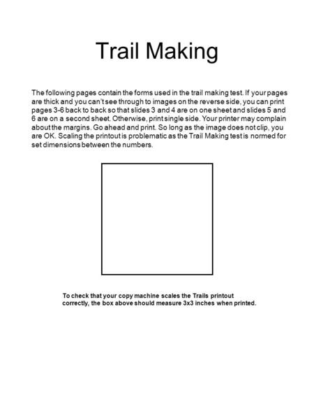 Trail Making The following pages contain the forms used in the trail making test. If your pages are thick and you can't see through to images on the reverse.