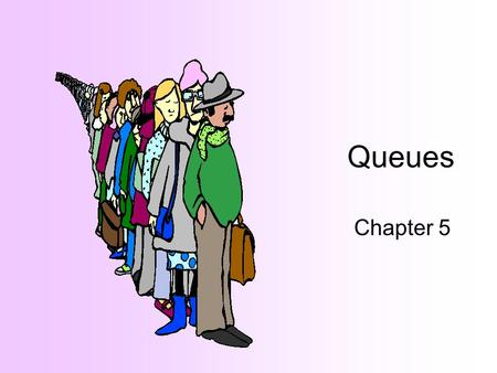 Queues Chapter 5 Queue Definition A queue is an ordered collection of data items such that: –Items can be removed only at one end (the front of the queue)