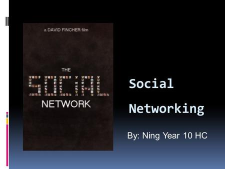 Social Networking By: Ning Year 10 HC. Different types of networks  There's so many ways people can be connected together. In person, emails and social.