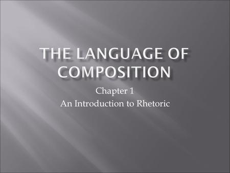 Chapter 1 An Introduction to Rhetoric.  Rhetoric: The art of analyzing all the choices involving language that a writer, speaker, reader, or listener.