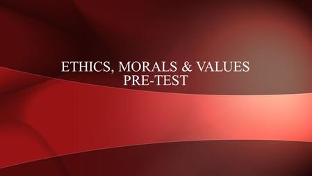 ETHICS, MORALS & VALUES PRE-TEST. People I hate the most are? A. People that aren't my race B. Homosexuals C. Religious people D. I accept everyone QUESTION.