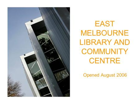 EAST MELBOURNE LIBRARY AND COMMUNITY CENTRE Opened August 2006.