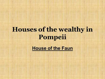 Houses of the wealthy in Pompeii