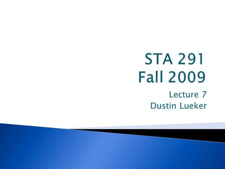 Lecture 7 Dustin Lueker. 2STA 291 Fall 2009 Lecture 7.
