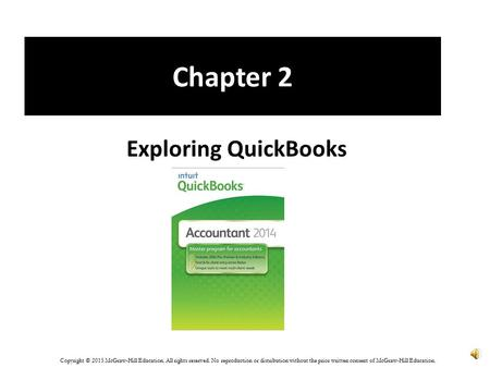 Chapter 2 Exploring QuickBooks Copyright © 2015 McGraw-Hill Education. All rights reserved. No reproduction or distribution without the prior written.