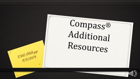 Compass ® Additional Resources KDE:OAA:pp 9/5/2014 1.