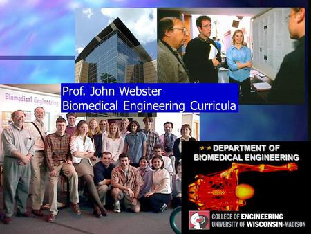 DEPARTMENT OF BIOMEDICAL ENGINEERING Prof. John Webster Biomedical Engineering Curricula.