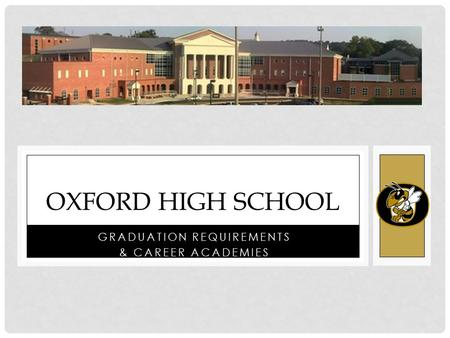 GRADUATION REQUIREMENTS & CAREER ACADEMIES OXFORD HIGH SCHOOL.