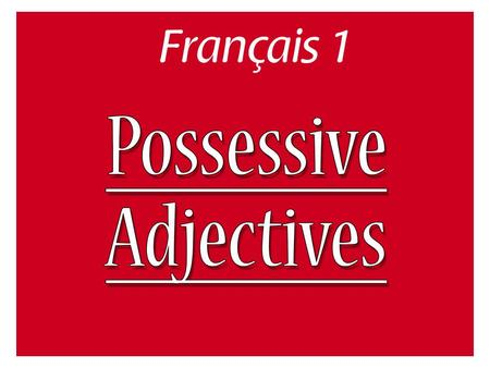 What is a possessive adjective? Words that say to whom or to what something belongs.