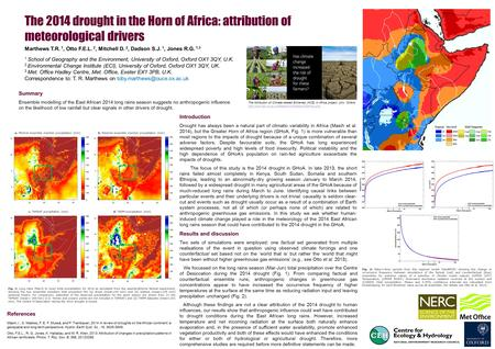 The 2014 drought in the Horn of Africa: attribution of meteorological drivers Marthews T.R. 1, Otto F.E.L. 2, Mitchell D. 2, Dadson S.J. 1, Jones R.G.