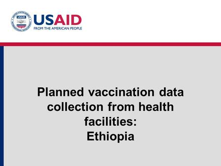 Planned vaccination data collection from health facilities: Ethiopia.