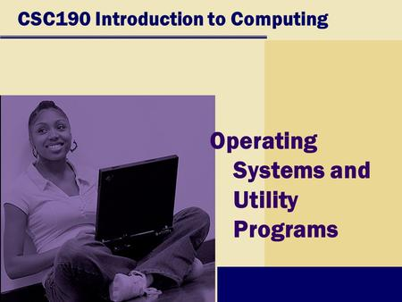 CSC190 Introduction to Computing Operating Systems and Utility Programs.