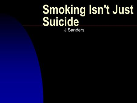 Smoking Isn't Just Suicide J Sanders. Background n Image created by Eugenio Recuenco in 2008 to discourage smoking. He is a very heavy advocate of the.