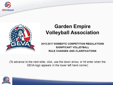 Garden Empire Volleyball Association 2015-2017 DOMESTIC COMPETITION REGULATIONS SIGNIFICANT VOLLEYBALL RULE CHANGES AND CLARIFICATIONS (To advance to the.