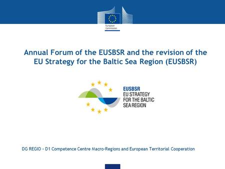 Annual Forum of the EUSBSR and the revision of the EU Strategy for the Baltic Sea Region (EUSBSR) DG REGIO – D1 Competence Centre Macro-Regions and European.