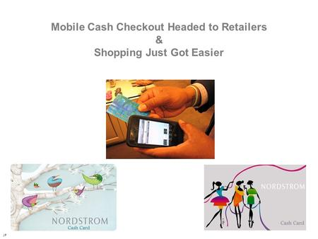 Mobile Cash Checkout Headed to Retailers & Shopping Just Got Easier JP.