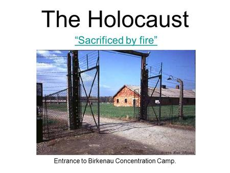 "The Holocaust ""Sacrificed by fire"" Entrance to Birkenau Concentration Camp."