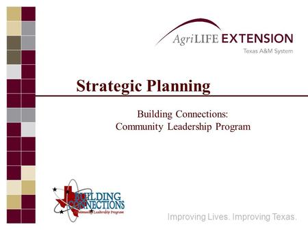 Strategic Planning Building Connections: Community Leadership Program Improving Lives. Improving Texas.