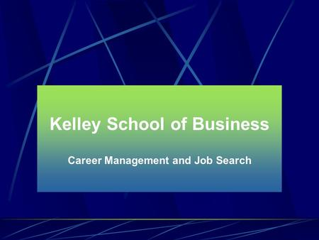 Kelley School of Business Career Management and Job Search.