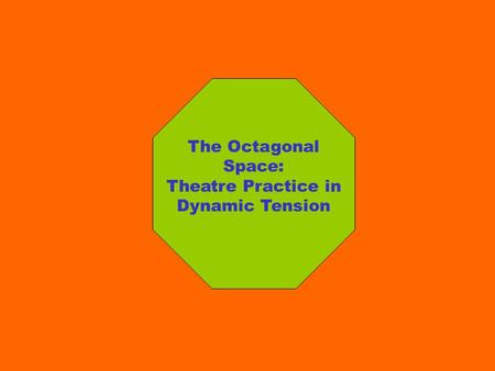 The Octagonal Space: Theatre Practice in Dynamic Tension.