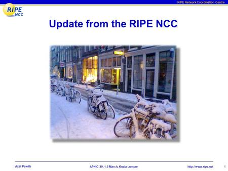 RIPE Network Coordination Centre  29, 1-5 March, Kuala Lumpur 1 Axel Pawlik Update from the RIPE NCC.