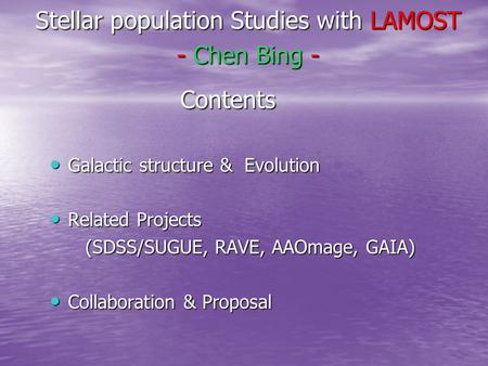 Stellar population Studies with LAMOST - Chen Bing - Contents Contents Galactic structure & Evolution Galactic structure & Evolution Related Projects Related.