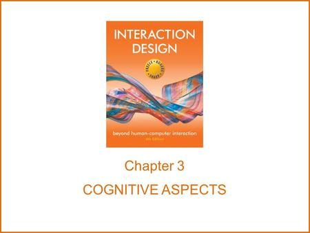 Chapter 3 COGNITIVE ASPECTS. What is cognition? How can it be described? There are various ways to talk about cognition www.id-book.com2.