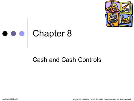 Copyright © 2011 by The McGraw-Hill Companies, Inc. All rights reserved. McGraw-Hill/Irwin Chapter 8 Cash and Cash Controls.