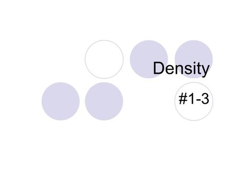 Density #1-3. What is density? Density is a comparison of how much matter there is in a certain amount of space.