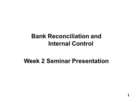 Bank Reconciliation and Internal Control Week 2 Seminar Presentation
