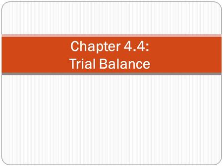 "Chapter 4.4: Trial Balance. Ledger A ""book"" storing all accounts Total of all debit balance accounts equal total of all credit balance accounts Supplies."