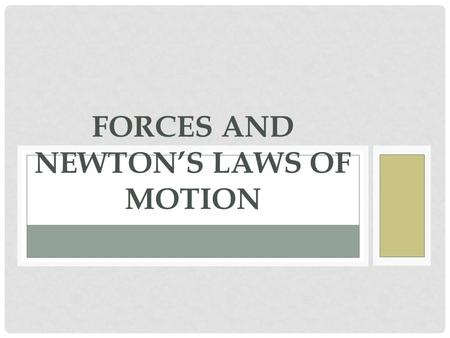 FORCES AND NEWTON'S LAWS OF MOTION. FORCES In order to make an object at rest move, you need to apply a push or a pull, otherwise known as a force. A.