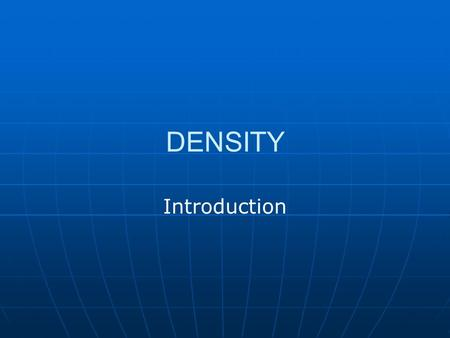 DENSITY Introduction. What is density? Density is a comparison of how much matter there is in a certain amount of space.
