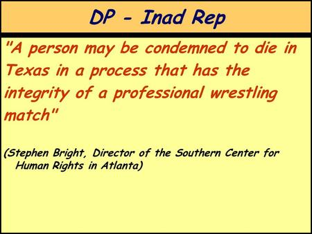 DP - Inad Rep A person may be condemned to die in Texas in a process that has the integrity of a professional wrestling match (Stephen Bright, Director.