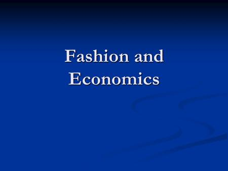 Fashion and Economics. Globalization and Fashion Globalization – the increasing integration of the world economy. Globalization – the increasing integration.